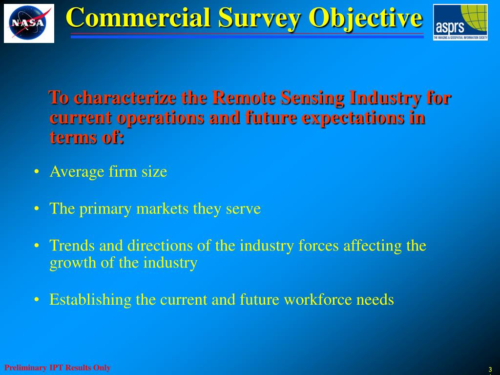 To characterize the Remote Sensing Industry for current operations and future expectations in terms of: