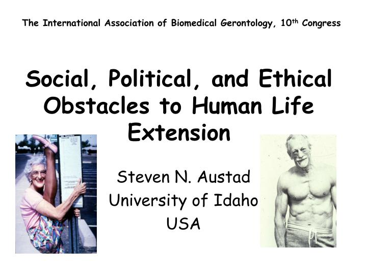 Social political and ethical obstacles to human life extension l.jpg