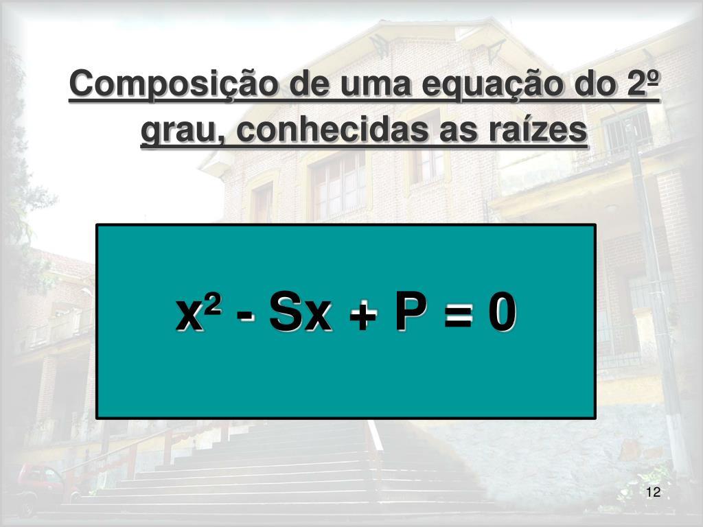 Composição de uma equação do 2º grau, conhecidas as raízes