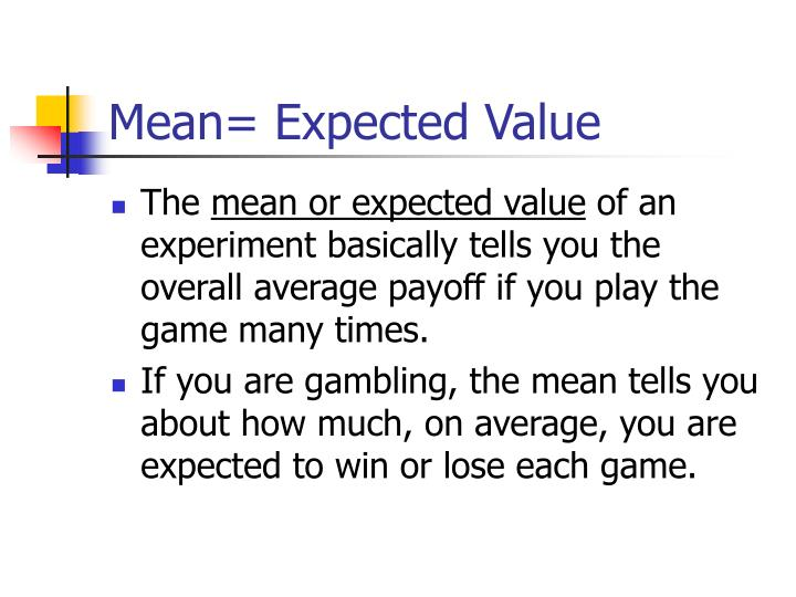 Mean= Expected Value