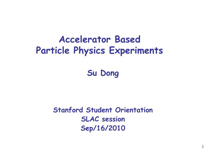 Accelerator based particle physics experiments