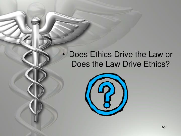Does Ethics Drive the Law or