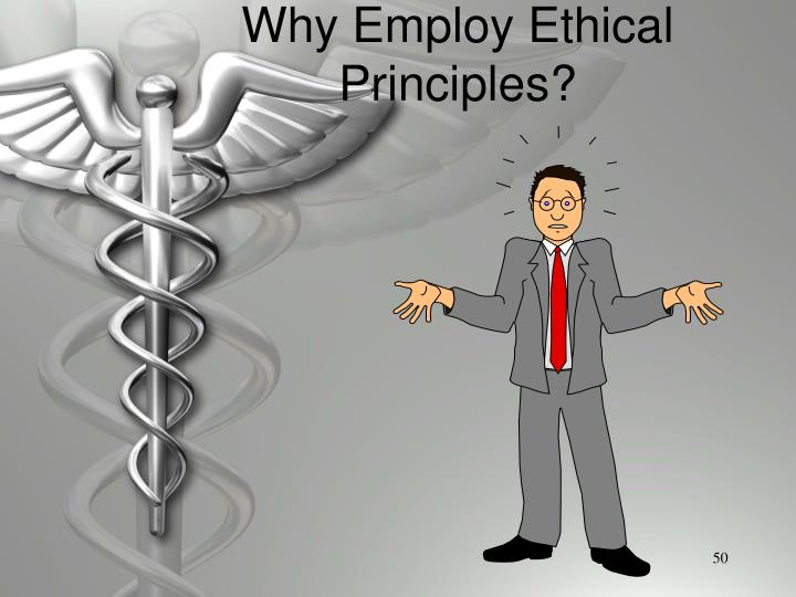 Why Employ Ethical Principles?