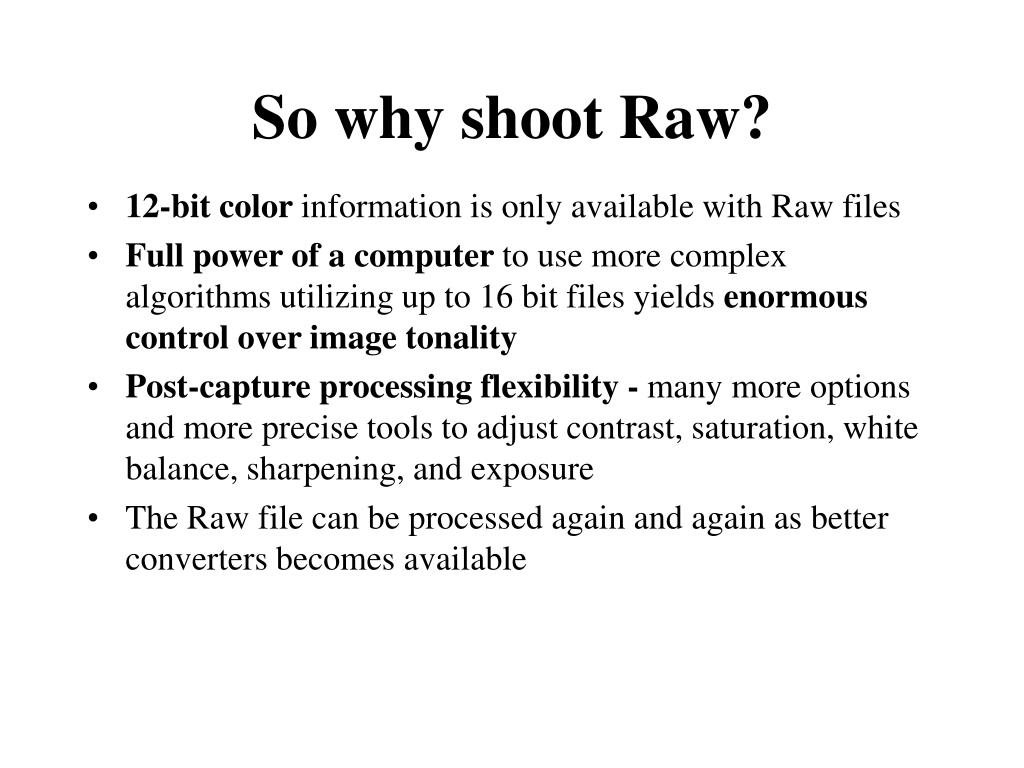 So why shoot Raw?
