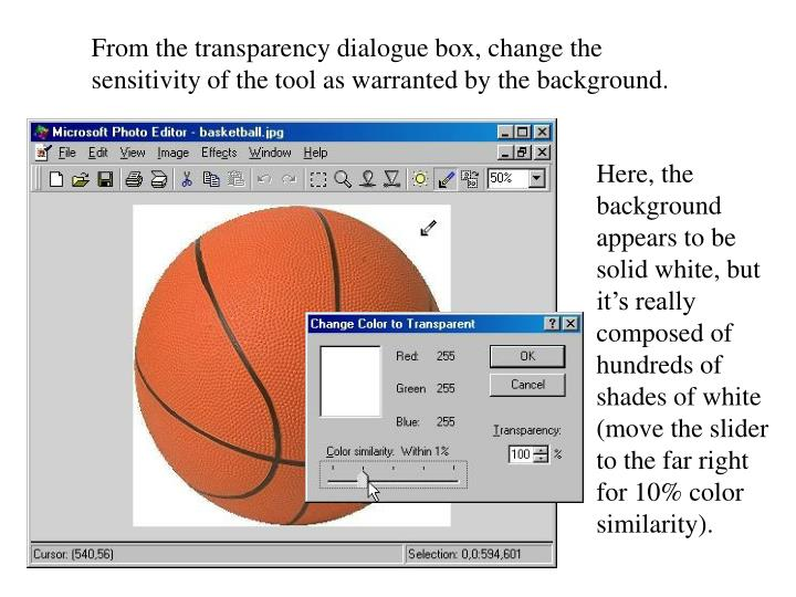 From the transparency dialogue box, change the sensitivity of the tool as warranted by the backgroun...
