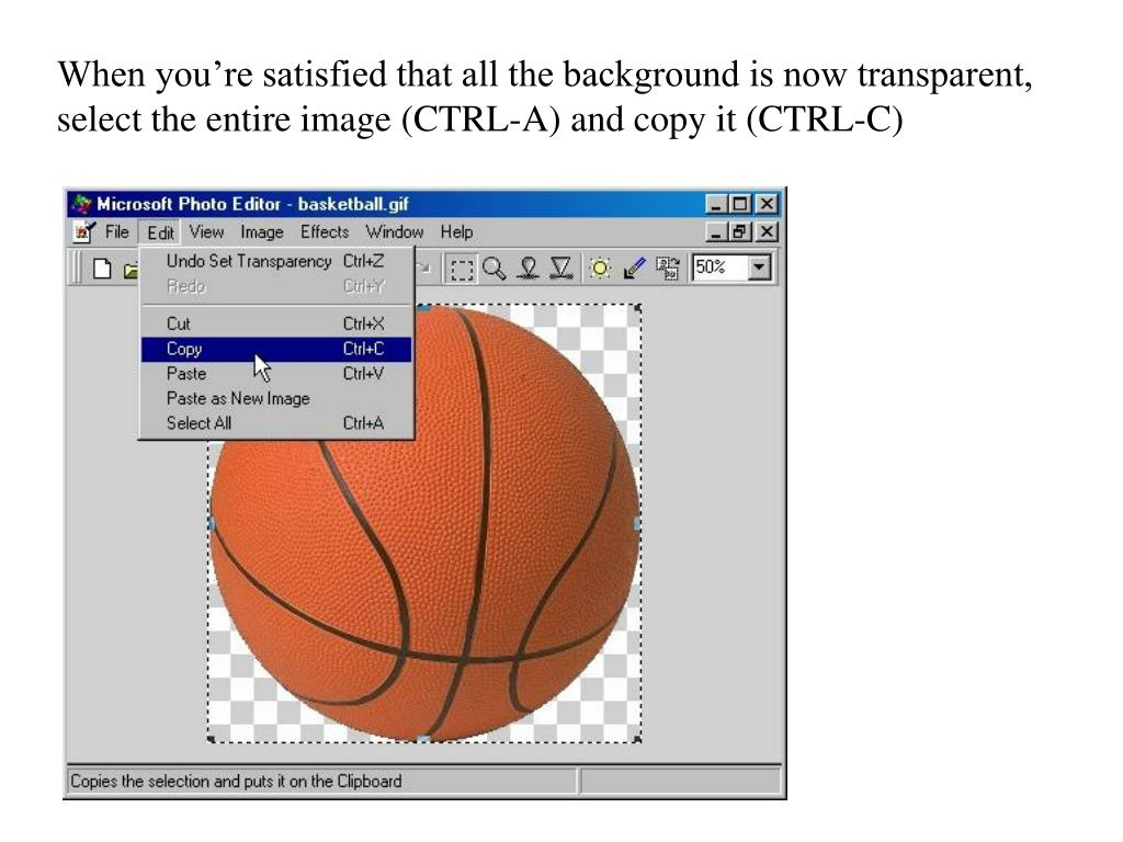 When you're satisfied that all the background is now transparent, select the entire image (CTRL-A) and copy it (CTRL-C)