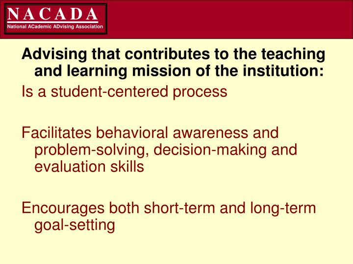 Advising that contributes to the teaching and learning mission of the institution: