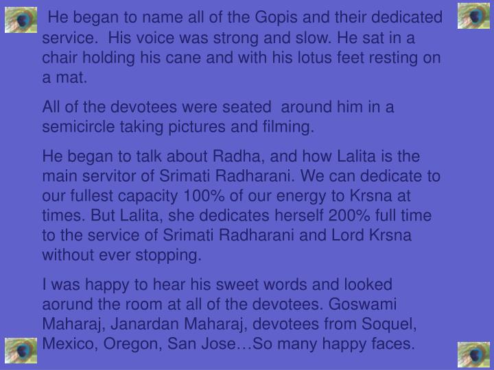 He began to name all of the Gopis and their dedicated service.  His voice was strong and slow. He sa...
