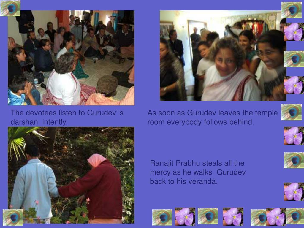 The devotees listen to Gurudev' s darshan  intently.