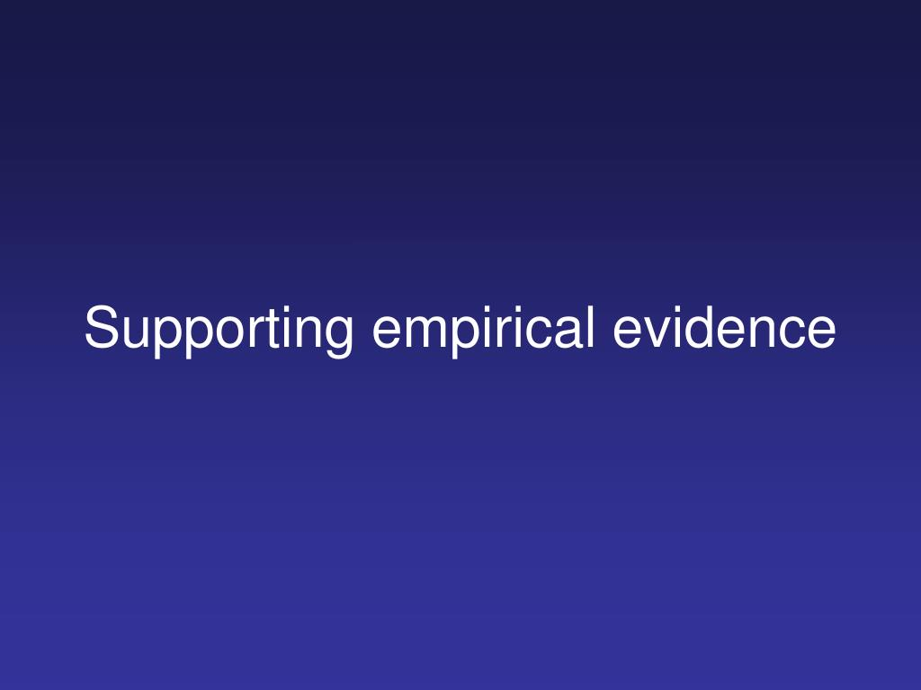 Supporting empirical evidence