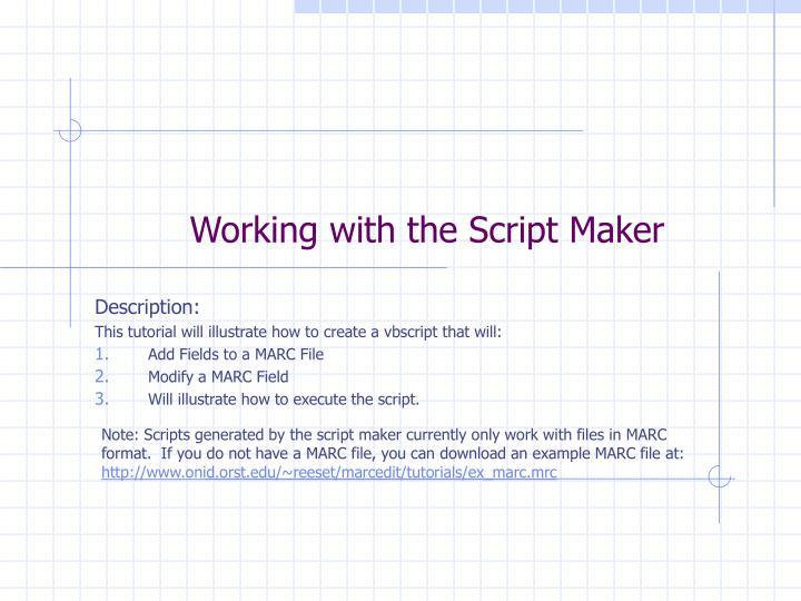 Working with the script maker