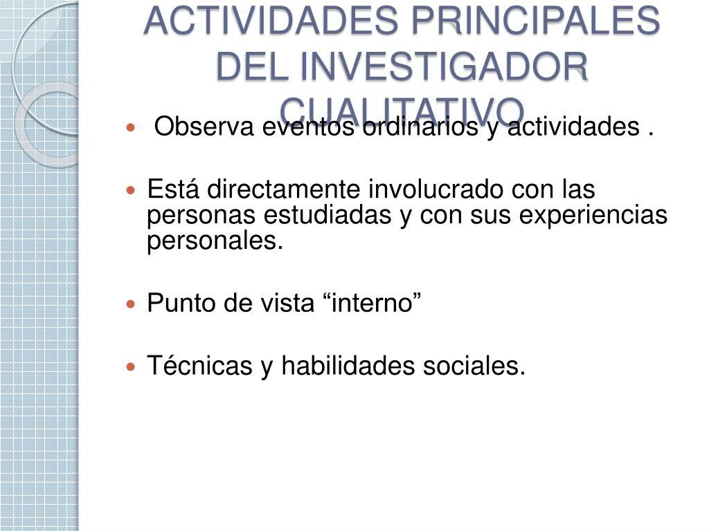 ACTIVIDADES PRINCIPALES DEL INVESTIGADOR CUALITATIVO