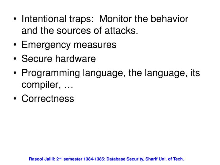 Intentional traps:  Monitor the behavior and the sources of attacks.