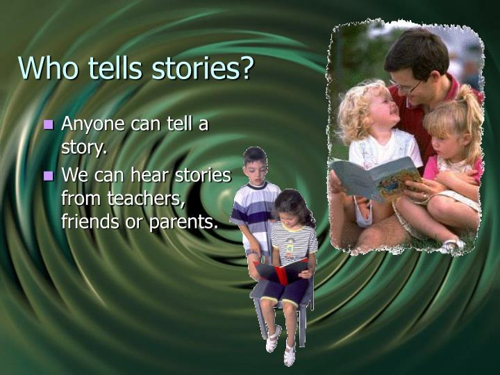 Who tells stories?