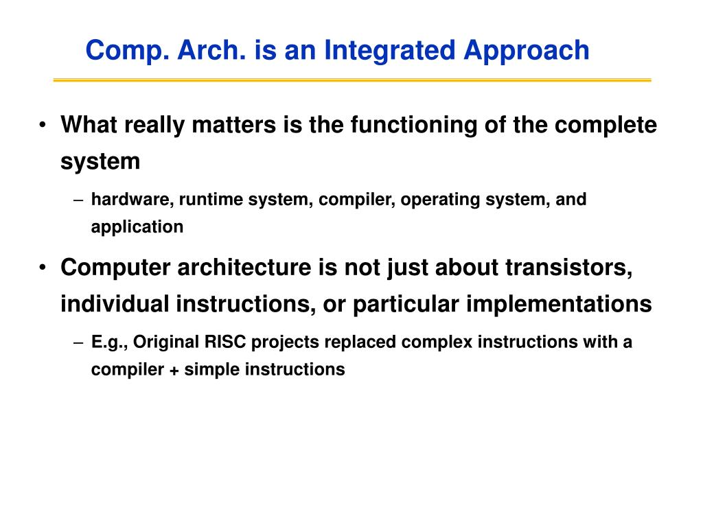 Comp. Arch. is an Integrated Approach