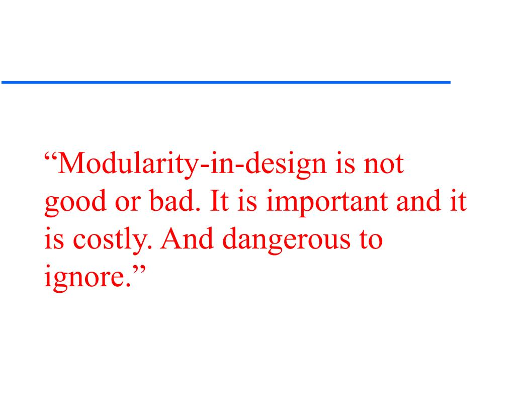 """""""Modularity-in-design is not good or bad. It is important and it is costly. And dangerous to ignore."""""""