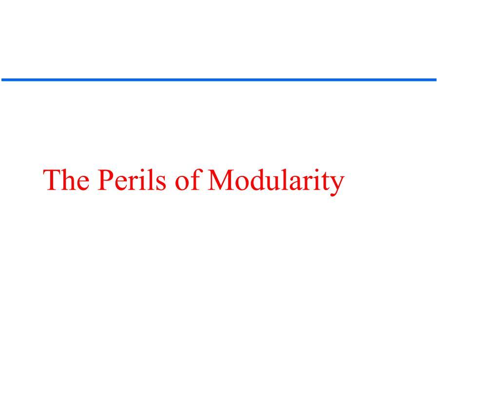 The Perils of Modularity