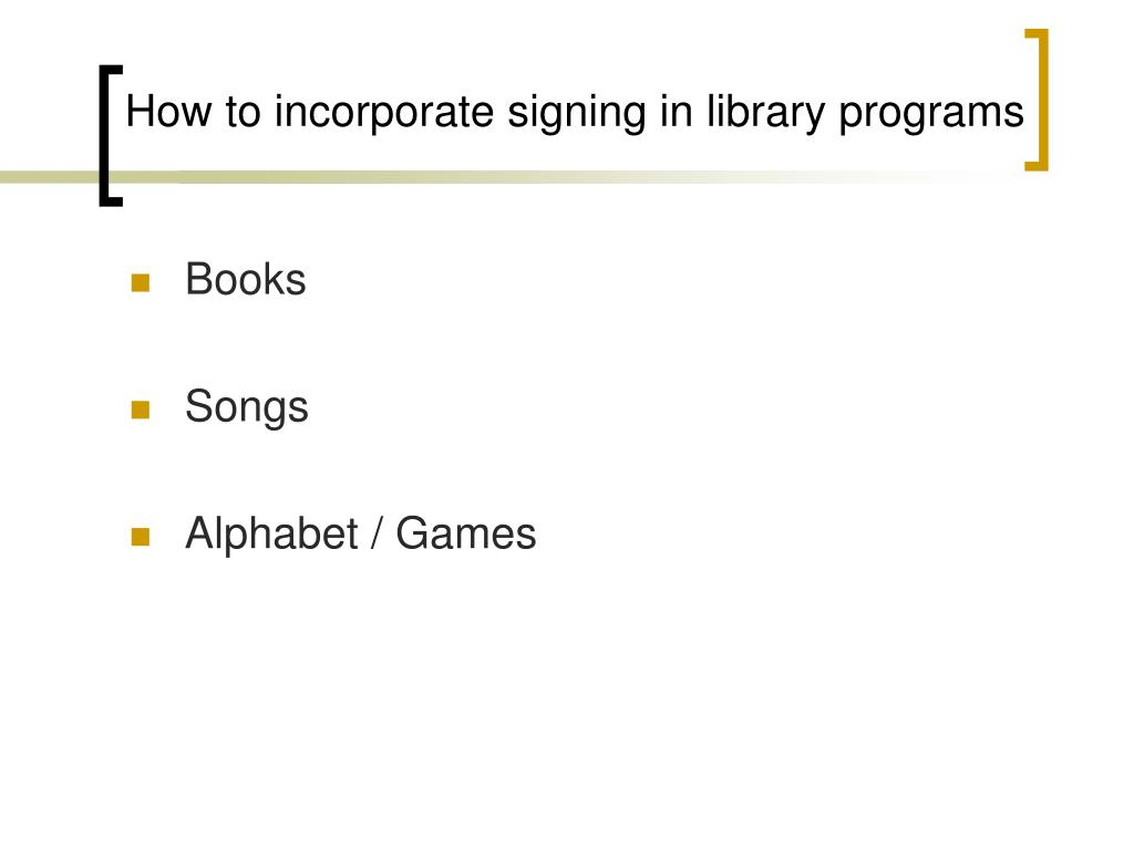 How to incorporate signing in library programs