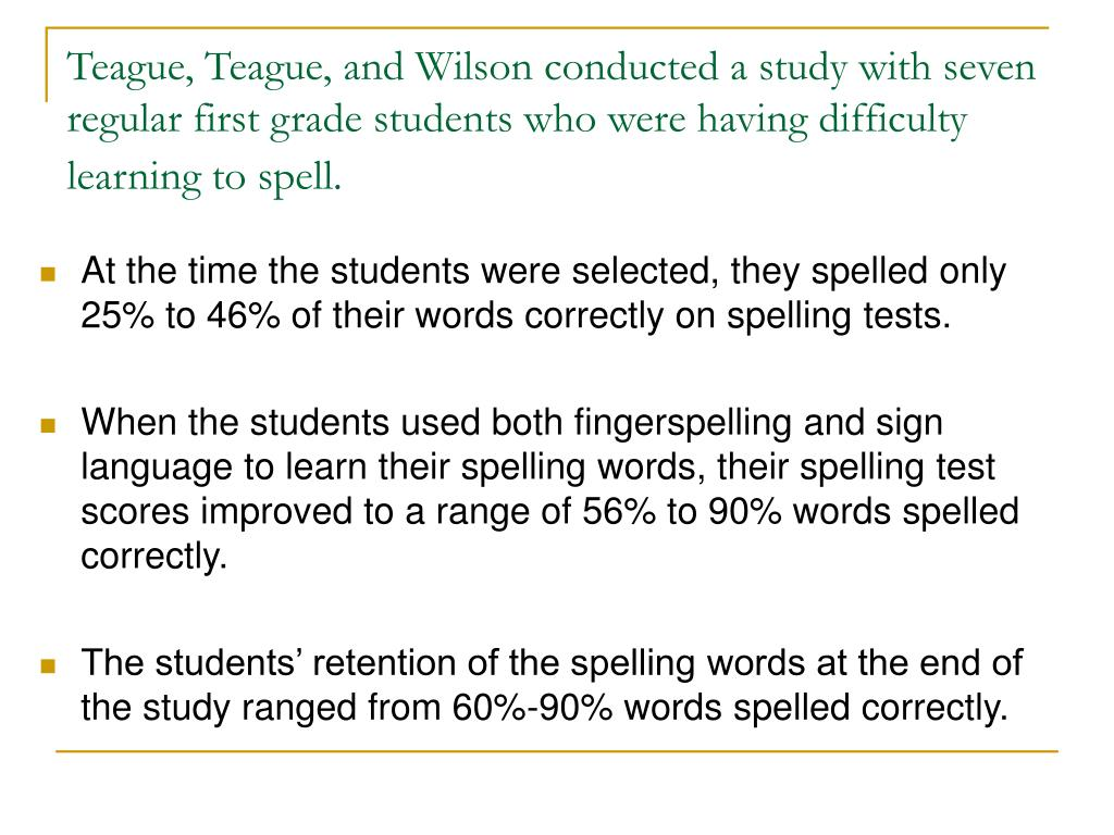Teague, Teague, and Wilson conducted a study with seven regular first grade students who were having difficulty learning to spell.