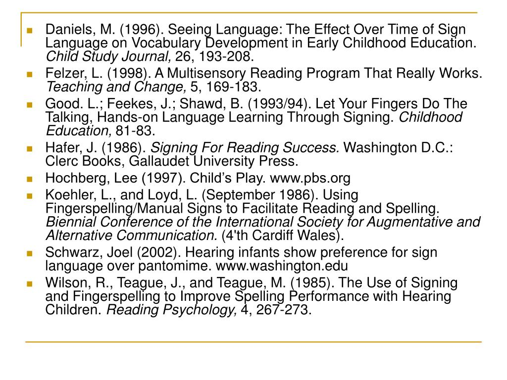 Daniels, M. (1996). Seeing Language: The Effect Over Time of Sign Language on Vocabulary Development in Early Childhood Education.