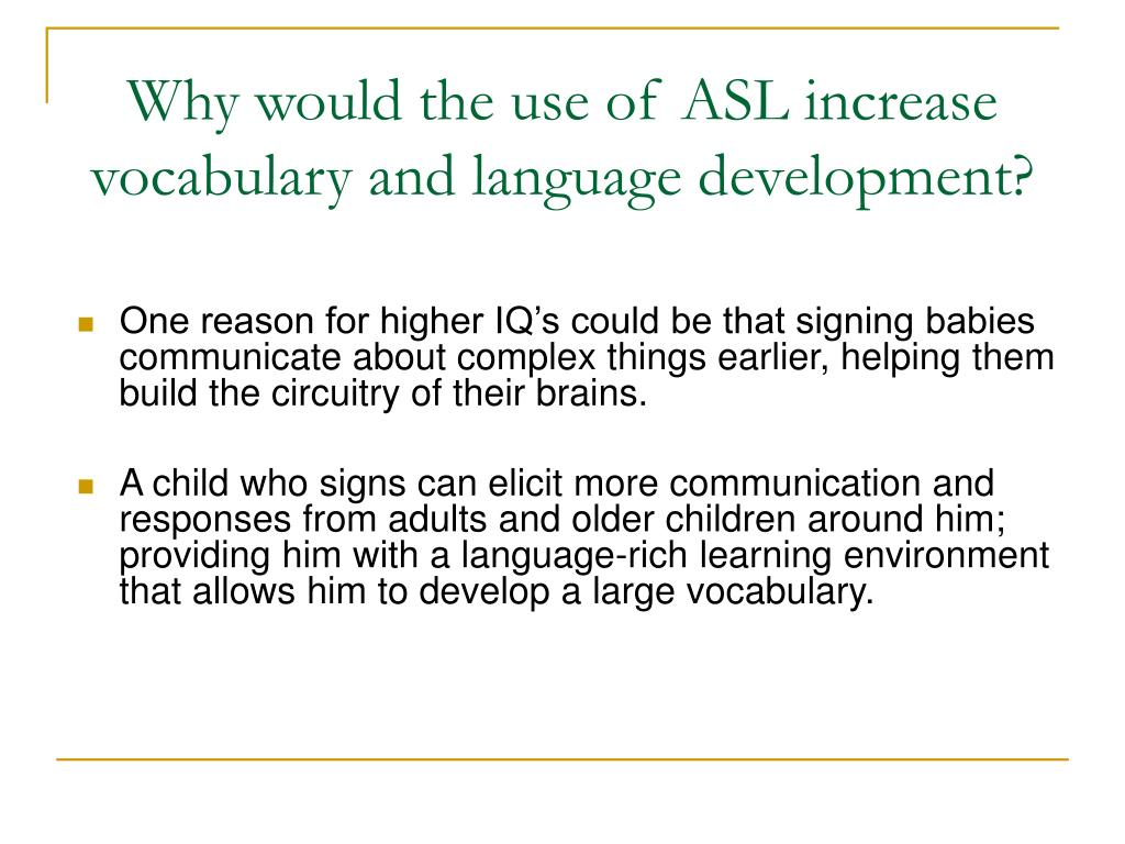 Why would the use of ASL increase vocabulary and language development?