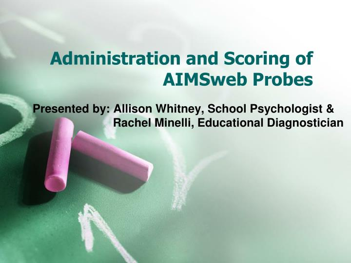 Administration and scoring of aimsweb probes l.jpg