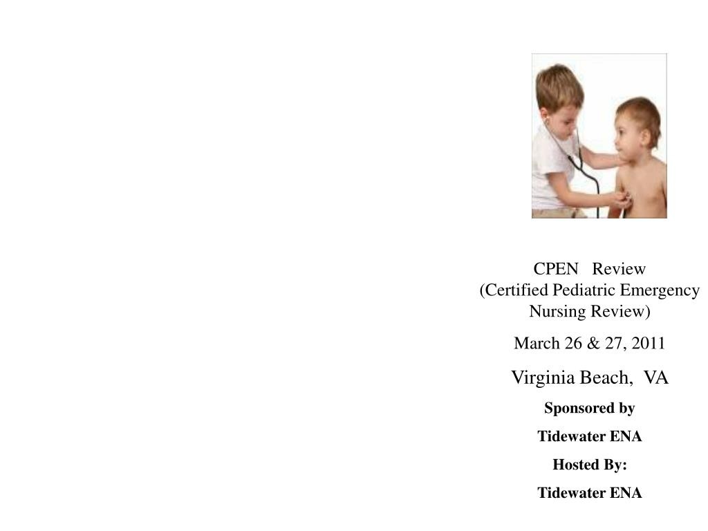 CPEN   Review                  (Certified Pediatric Emergency Nursing Review)