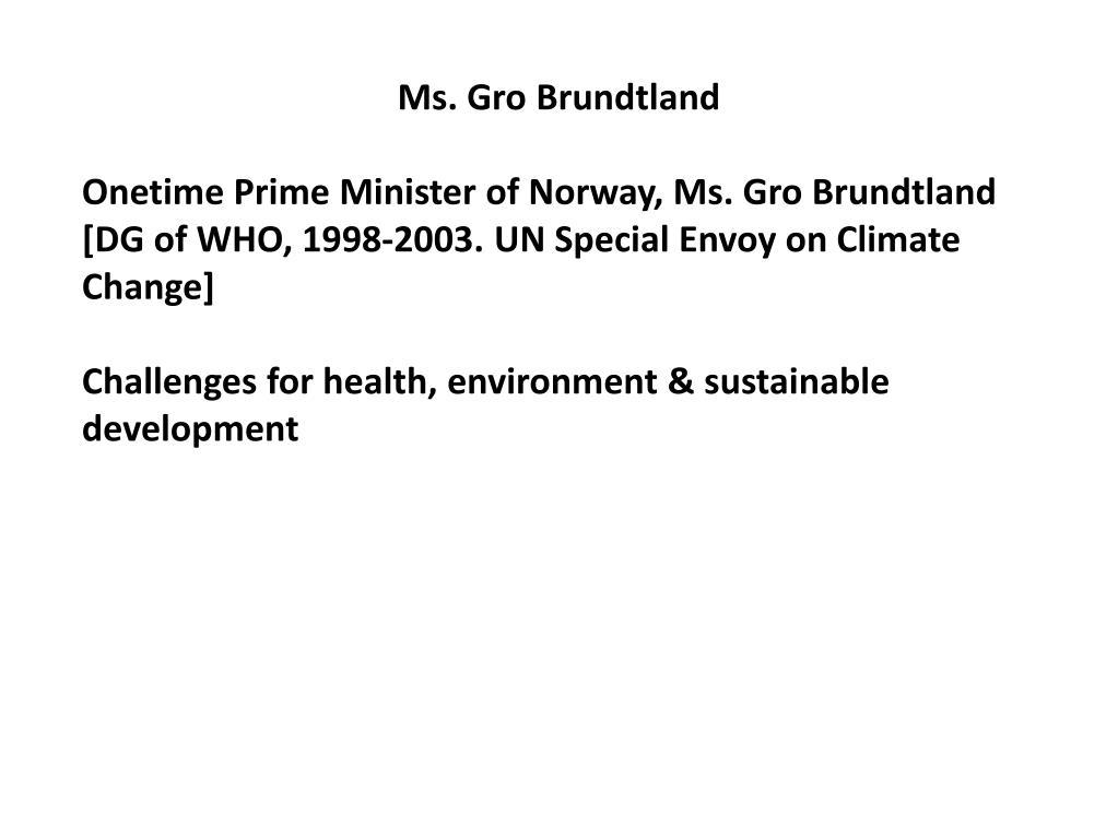 Ms. Gro Brundtland