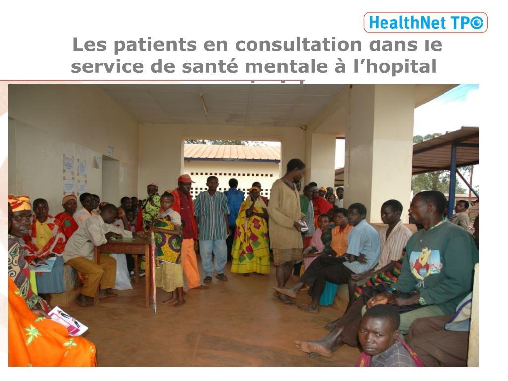 Les patients en consultation dans le service de santé mentale à l'hopital provincial