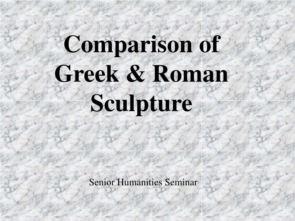 Comparison of Greek & Roman Sculpture