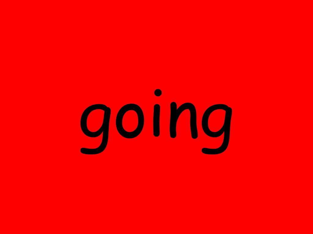 going