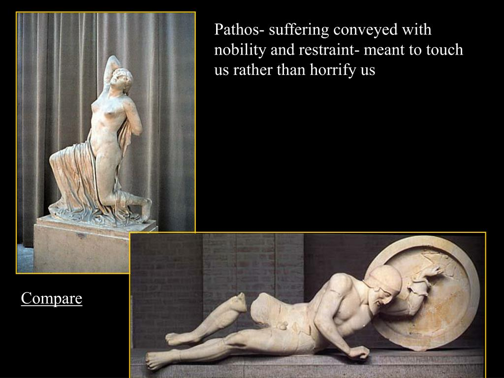 Pathos- suffering conveyed with nobility and restraint- meant to touch us rather than horrify us