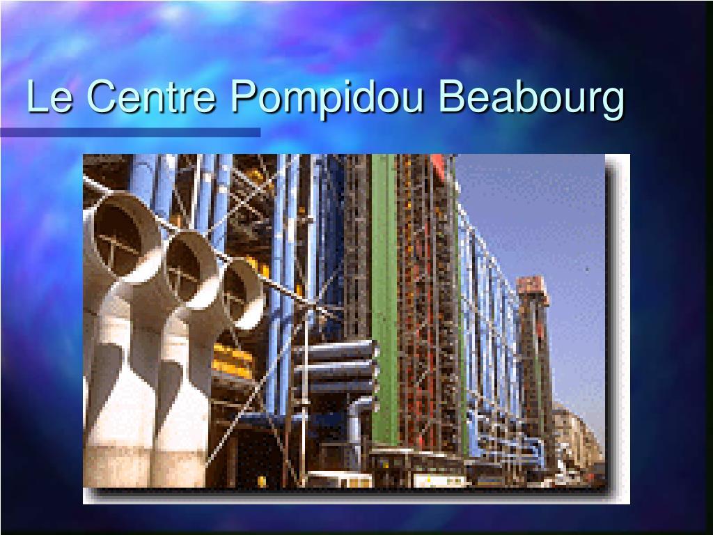 Le Centre Pompidou Beabourg