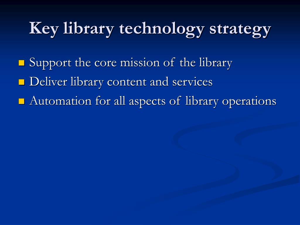 Key library technology strategy