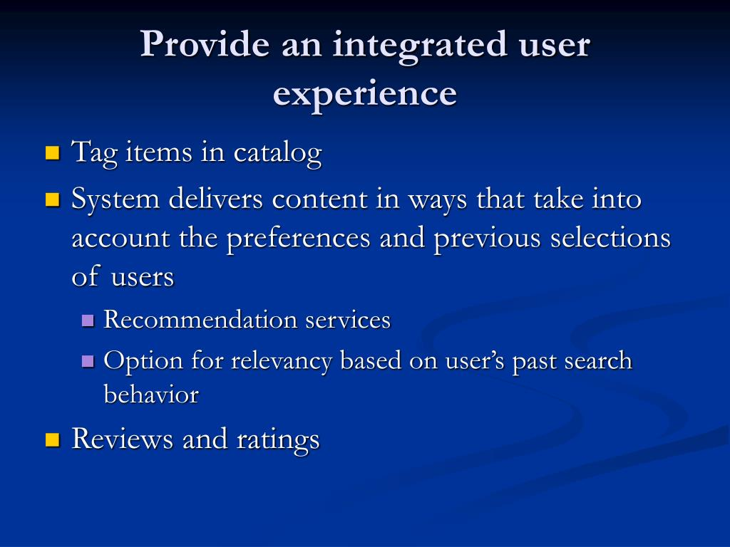 Provide an integrated user experience