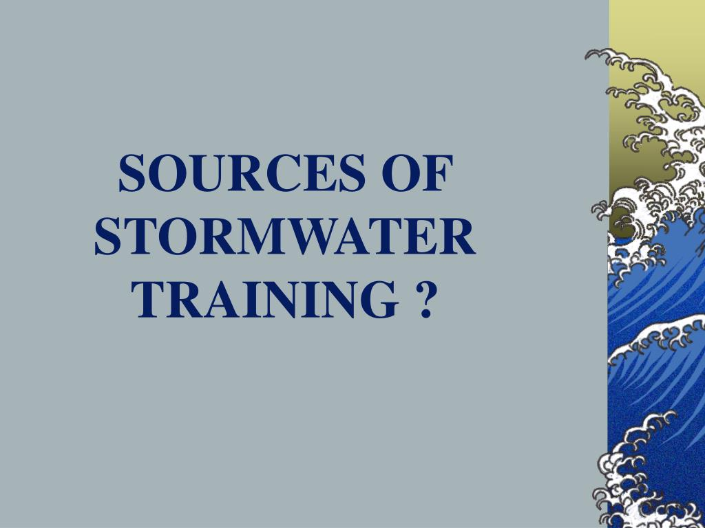 SOURCES OF STORMWATER TRAINING ?