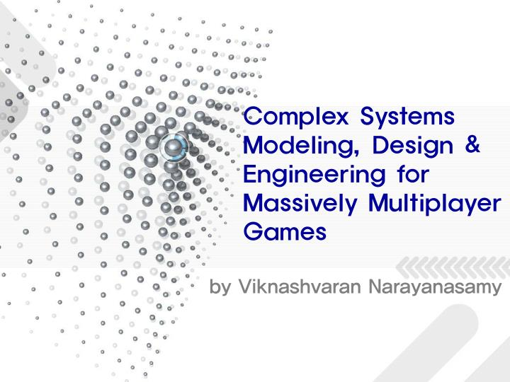 Complex systems modeling design engineering for massively multiplayer games
