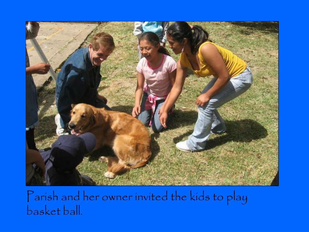 Parish and her owner invited the kids to play basket ball.