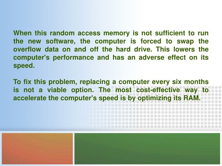 When this random access memory is not sufficient to run the new software, the computer is forced to ...