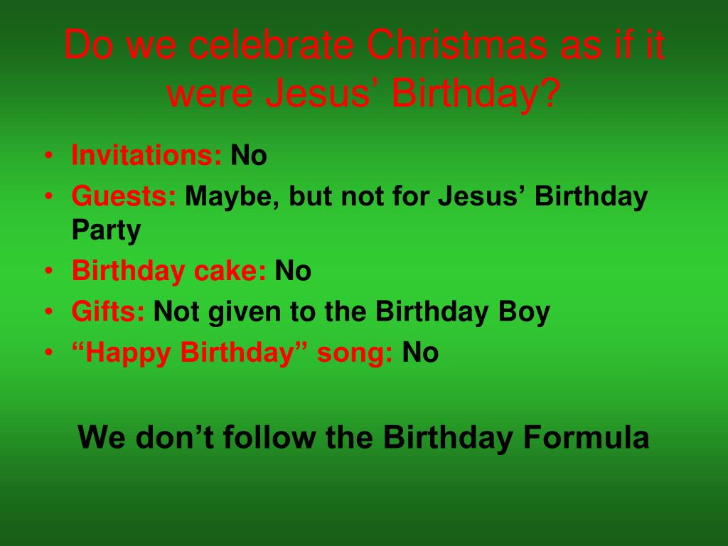 Do we celebrate Christmas as if it were Jesus' Birthday?