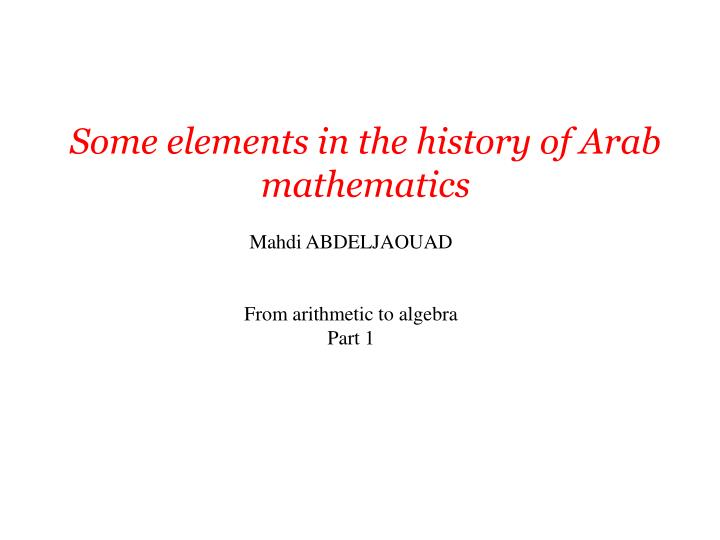 Some elements in the history of arab mathematics l.jpg