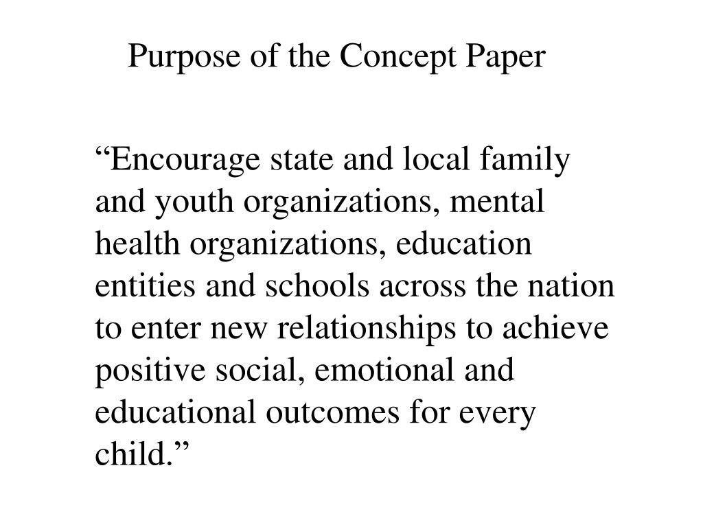 """Encourage state and local family and youth organizations, mental health organizations, education entities and schools across the nation to enter new relationships to achieve positive social, emotional and educational outcomes for every child."""