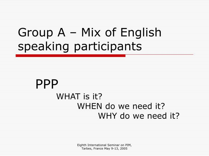 Group a mix of english speaking participants