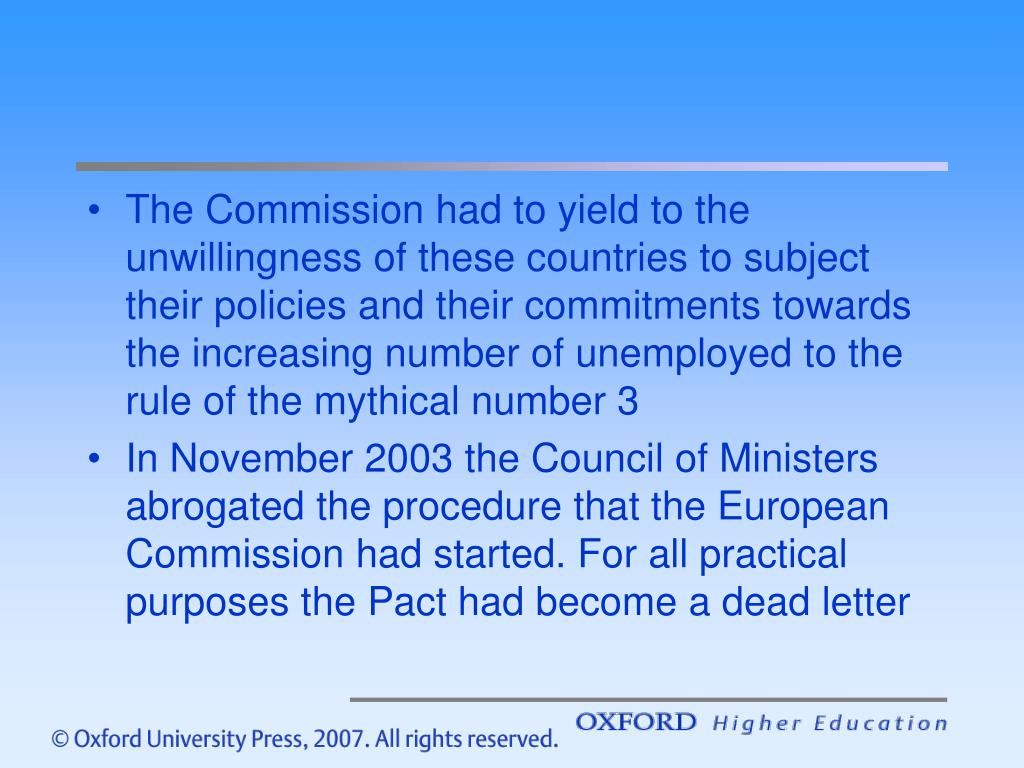 The Commission had to yield to the unwillingness of these countries to subject their policies and their commitments towards the increasing number of unemployed to the rule of the mythical number 3