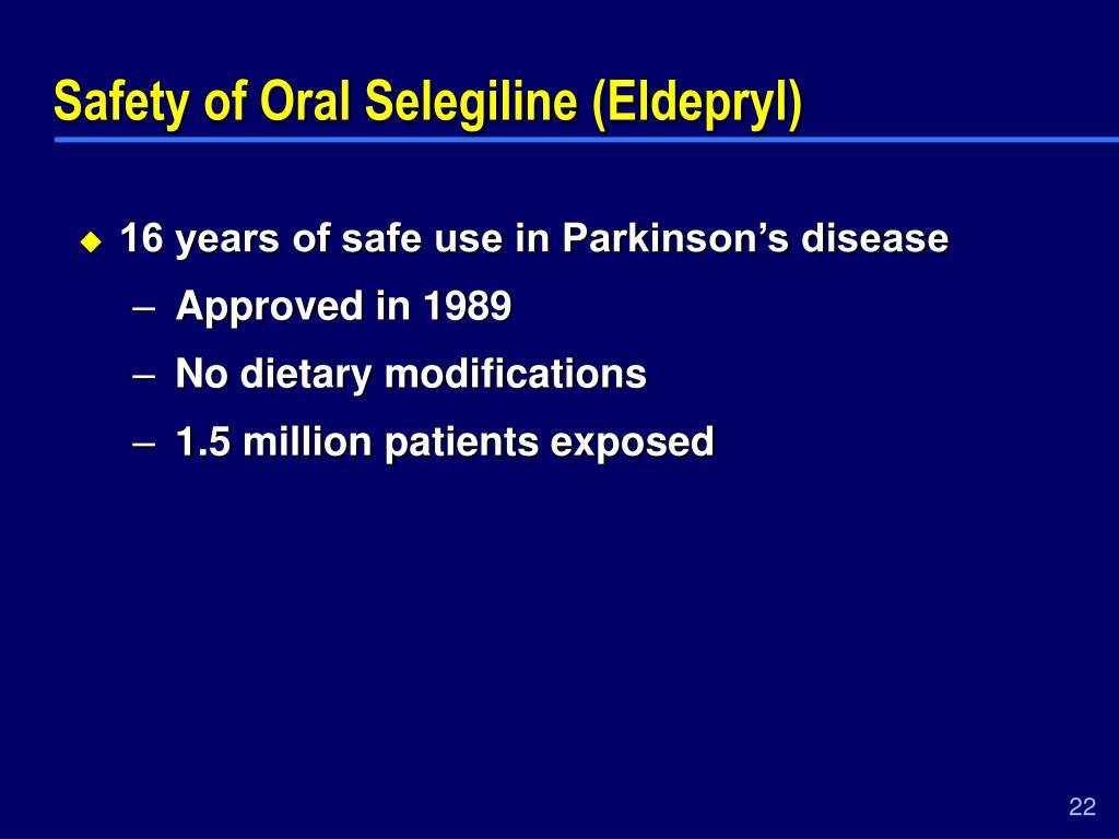 Safety of Oral Selegiline (Eldepryl)