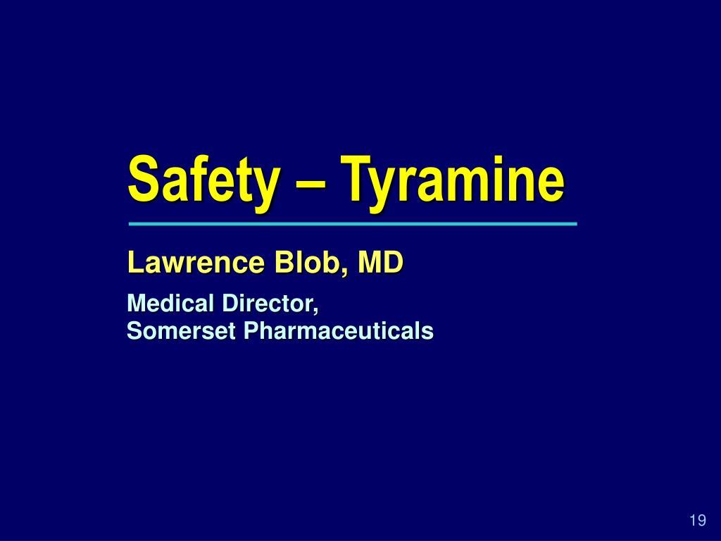 Safety – Tyramine