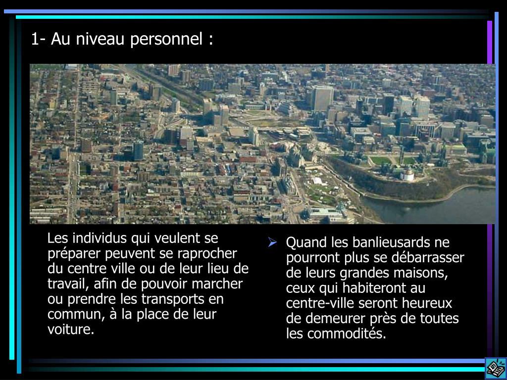Les individus qui veulent se préparer peuvent se raprocher du centre ville ou de leur lieu de travail, afin de pouvoir marcher ou prendre les transports en commun, à la place de leur voiture.