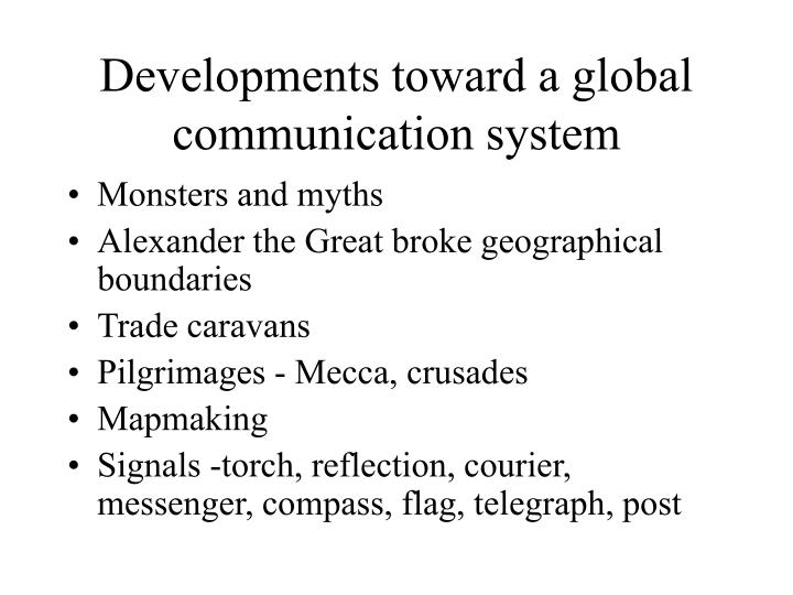 Developments toward a global communication system