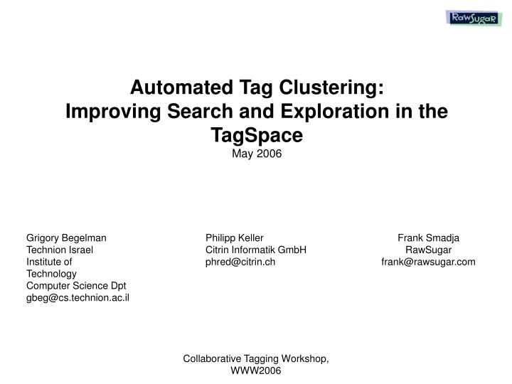 Automated tag clustering improving search and exploration in the tagspace may 2006