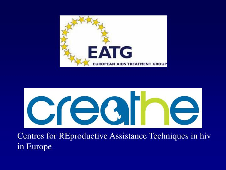 Centres for REproductive Assistance Techniques in hiv in Europe